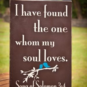 Song of Solomon 3:4..... 12 x 18 Wooden Sign